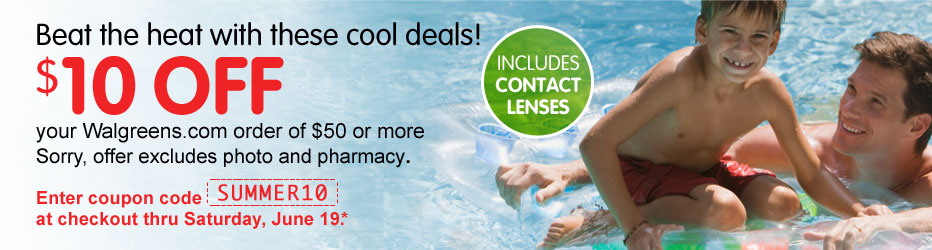 Beat the heat with these cool deals. $10 OFF your Walgreens.com order of $50 or more. Enter coupon code SUMMER10 at checkout thru Saturday, June 19*