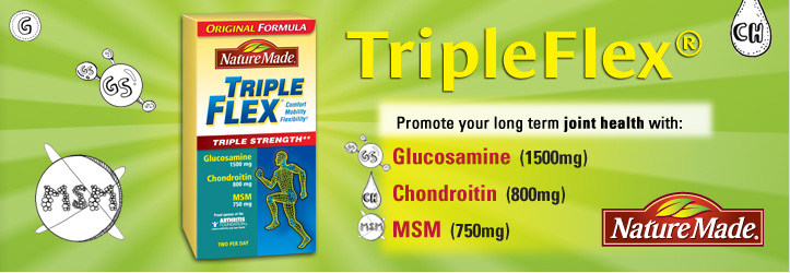 Triple Flex: Promotes joint health with glucosamine, chondrotin and MSM