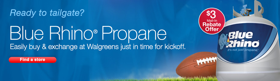 Blue Rhino(R) Propane at a Walgreens Near You. $3 Mail-in Rebate. Find a store.