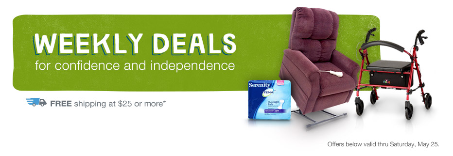 DEALS for confidence and independence. FREE shipping at $25.* Valid thru 5/25.