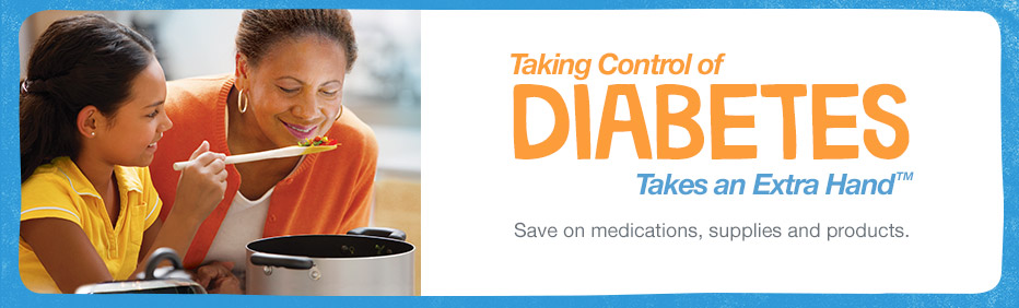Taking Control of Diabetes Takes an Extra Hand(TM). Save on medications & more.