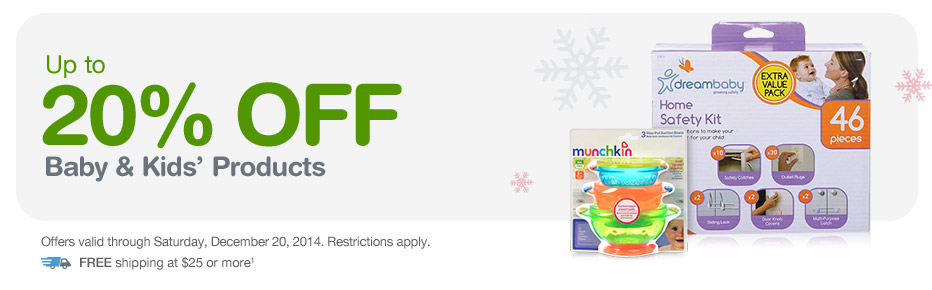 Up to 20% OFF Baby & Kids' Products. Valid thru 12/20. FREE Shipping at $25.(1)