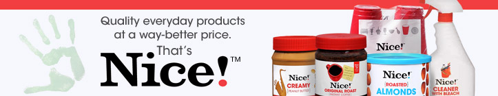 Quality everyday products at a way-better price. That's Nice!