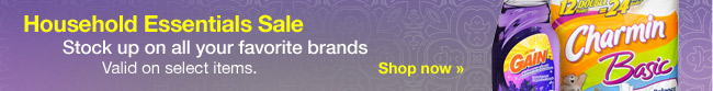 Household Essentials Sale. Stock up on all your favorite brands. Valid on select items. Shop now
