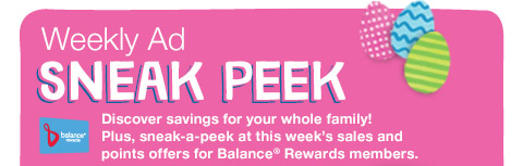 Weekly Ad sneak peek. Discover savings for your whole family! Plus, sneak-a-peek at this week's sales and points offers for Balance® Rewards members.