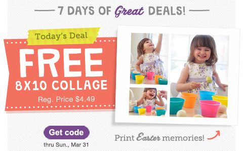 7 DAYS OF Great DEALS! Today's Deal FREE 8x10 COLLAGE thru Sun., Mar 31. Reg. Price $4.49. Print Easter memories! Get code