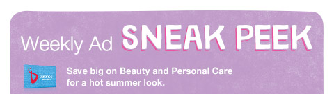 Weekly Ad SNEAK PEEK: Save big on Beauty and Personal Care for a hot summer look.