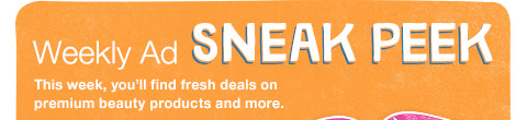 Weekly Ad SNEAK PEEK This week, you'll find fresh deals on premium beauty products and more.