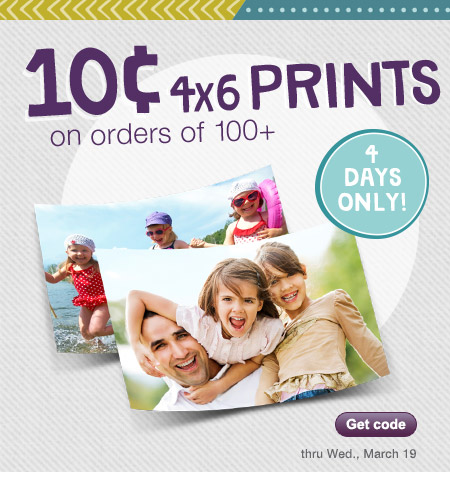 4 Days Only! 10cent 4x6 PRINTS on orders of 100+ thru Wed, March 19. Get code.