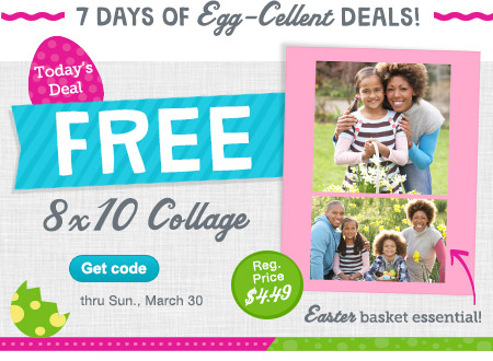 7 DAYS OF EGG-CELLENT DEALS! Today's Deal. FREE 8x10 Collage thru Sun, March 30. Regular Price $4.49. Easter basket essential. Get code.