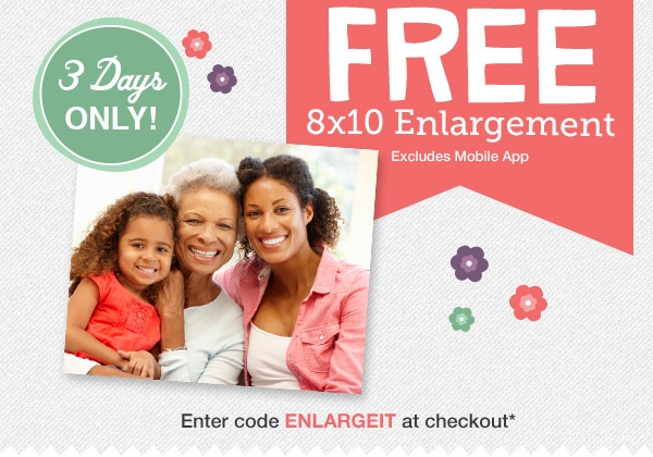 3 Days ONLY! FREE 8x10 Enlargement thru Sat, May 10. Excludes Mobile App. Enter code ENLARGEIT at checkout*.